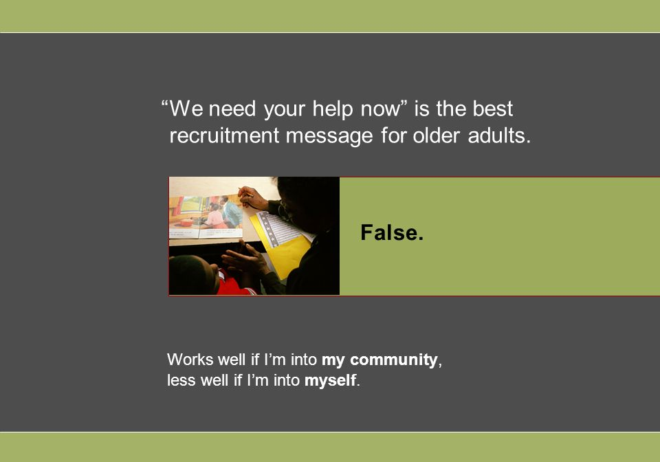 We need your help now is the best recruitment message for older adults.