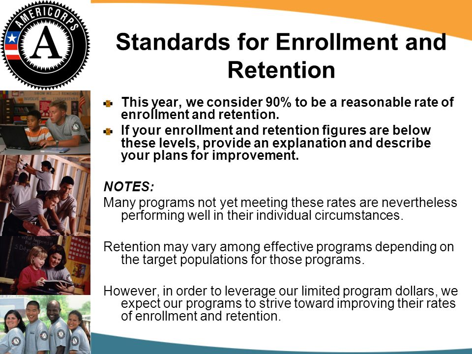 Standards for Enrollment and Retention This year, we consider 90% to be a reasonable rate of enrollment and retention.