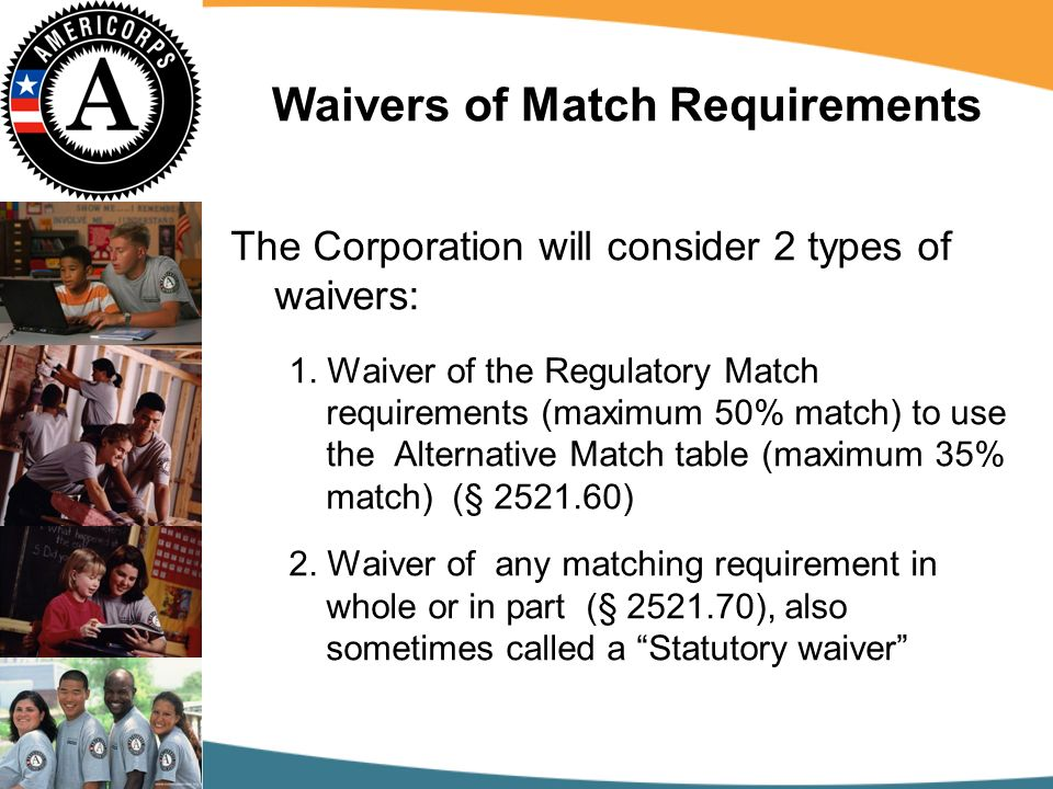 Waivers of Match Requirements The Corporation will consider 2 types of waivers: 1.