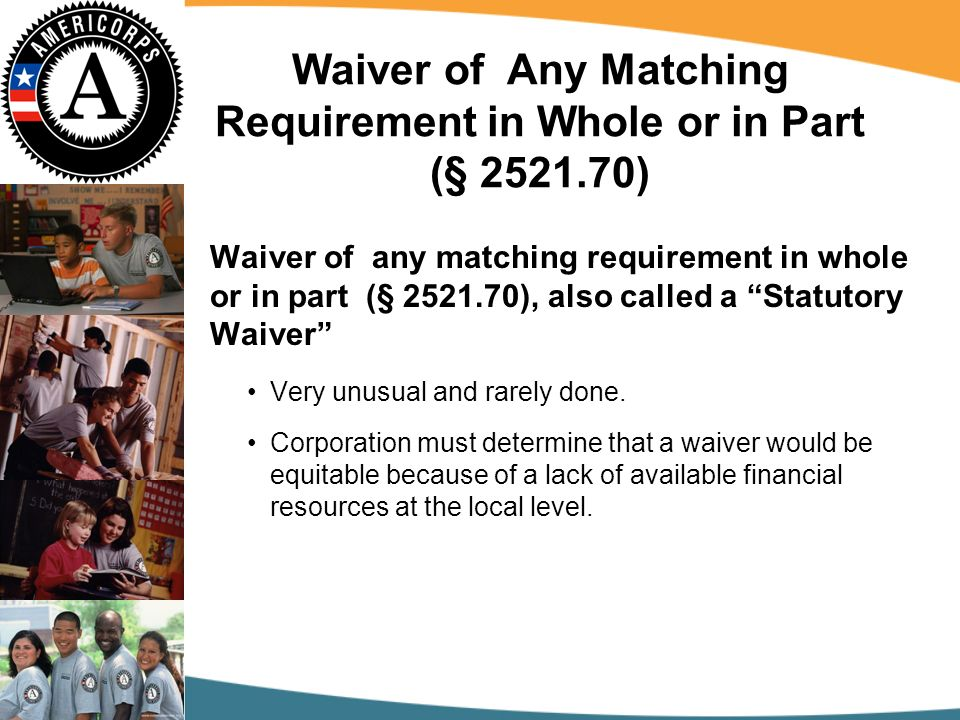 Waiver of Any Matching Requirement in Whole or in Part (§ 2521.70) Waiver of any matching requirement in whole or in part (§ 2521.70), also called a Statutory Waiver Very unusual and rarely done.