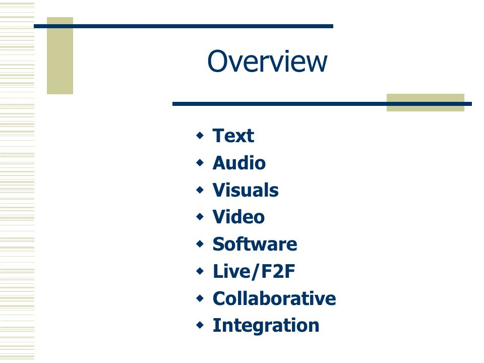 Overview Text Audio Visuals Video Software Live/F2F Collaborative Integration