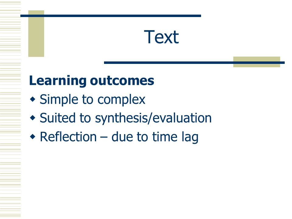 Text Learning outcomes Simple to complex Suited to synthesis/evaluation Reflection – due to time lag