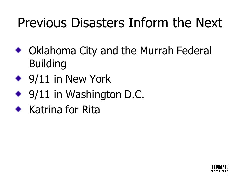 Previous Disasters Inform the Next Oklahoma City and the Murrah Federal Building 9/11 in New York 9/11 in Washington D.C.