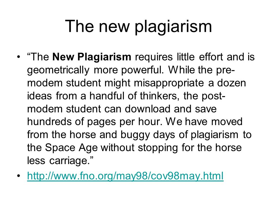 The new plagiarism The New Plagiarism requires little effort and is geometrically more powerful. While the pre- modem student might misappropriate a d