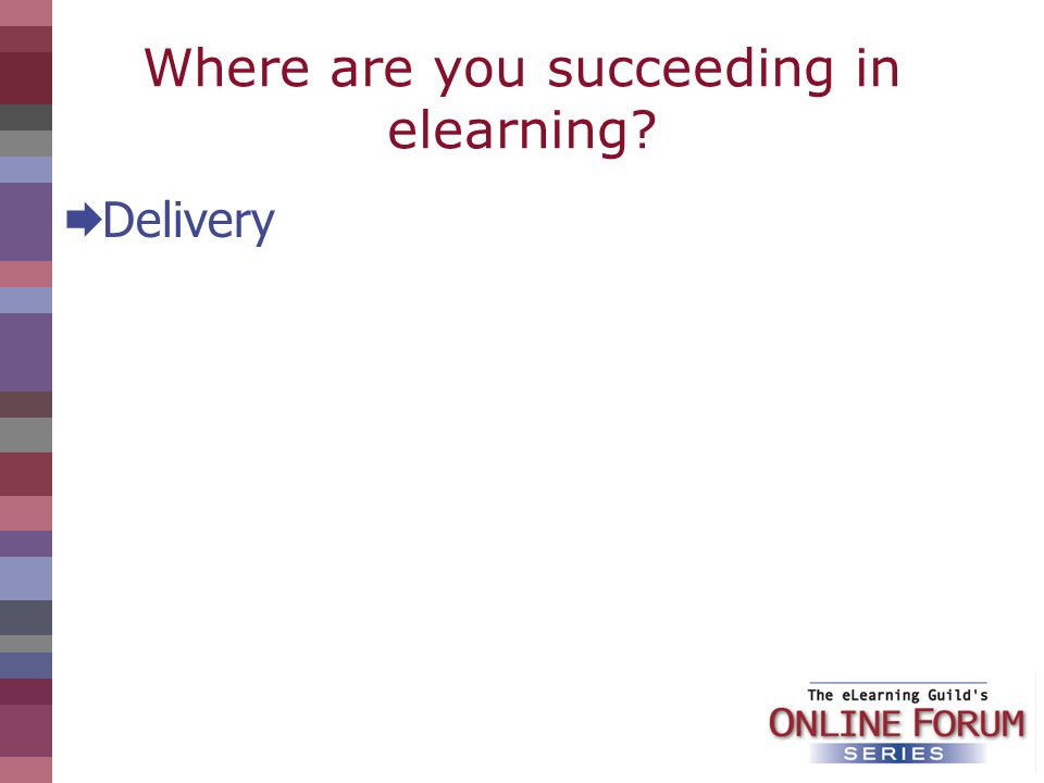 Where are you succeeding in elearning? Delivery