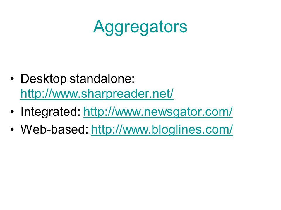 Aggregators Desktop standalone: http://www.sharpreader.net/ http://www.sharpreader.net/ Integrated: http://www.newsgator.com/http://www.newsgator.com/ Web-based: http://www.bloglines.com/http://www.bloglines.com/