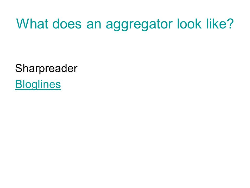 What does an aggregator look like Sharpreader Bloglines
