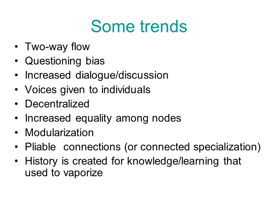 Some trends Two-way flow Questioning bias Increased dialogue/discussion Voices given to individuals Decentralized Increased equality among nodes Modul