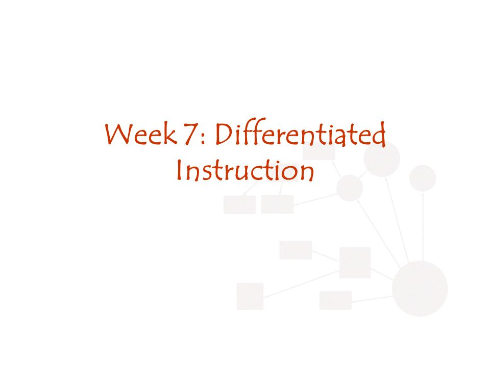 Week 7: Differentiated Instruction