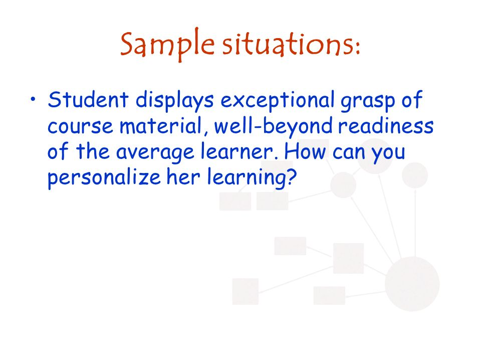 Sample situations: Student displays exceptional grasp of course material, well-beyond readiness of the average learner.