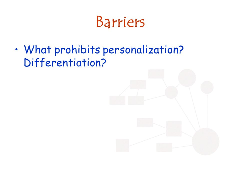 Barriers What prohibits personalization? Differentiation?