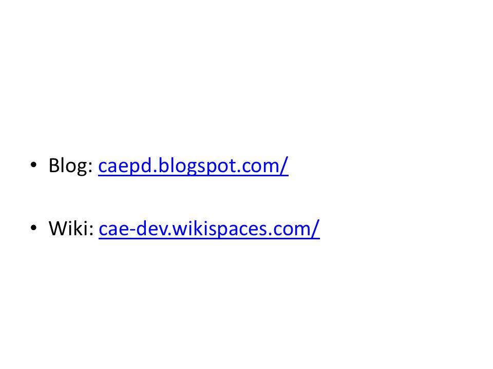 Blog: caepd.blogspot.com/caepd.blogspot.com/ Wiki: cae-dev.wikispaces.com/cae-dev.wikispaces.com/