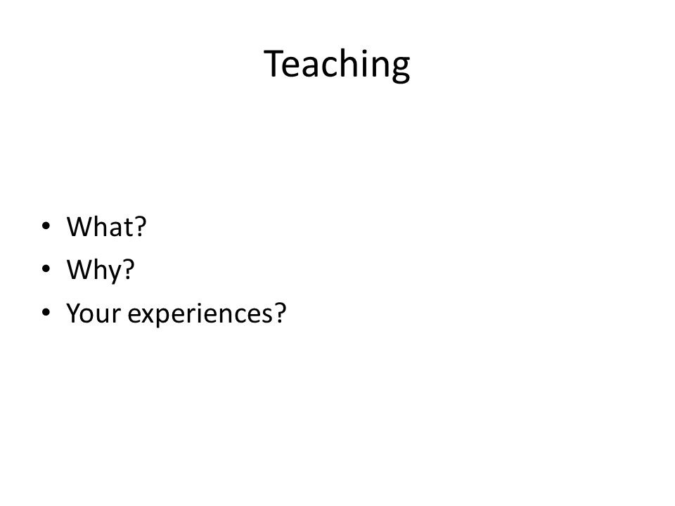 Teaching What? Why? Your experiences?