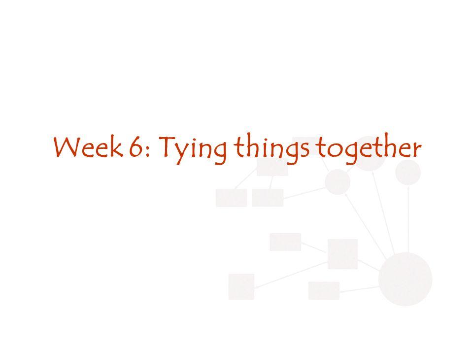 Week 6: Tying things together