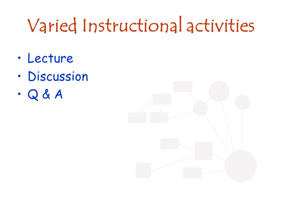 Varied Instructional activities Lecture Discussion Q & A