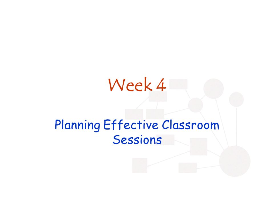 Week 4 Planning Effective Classroom Sessions