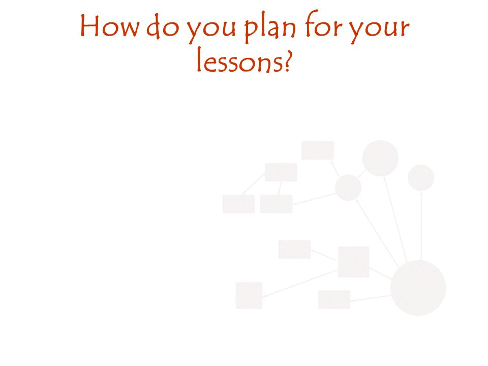 How do you plan for your lessons