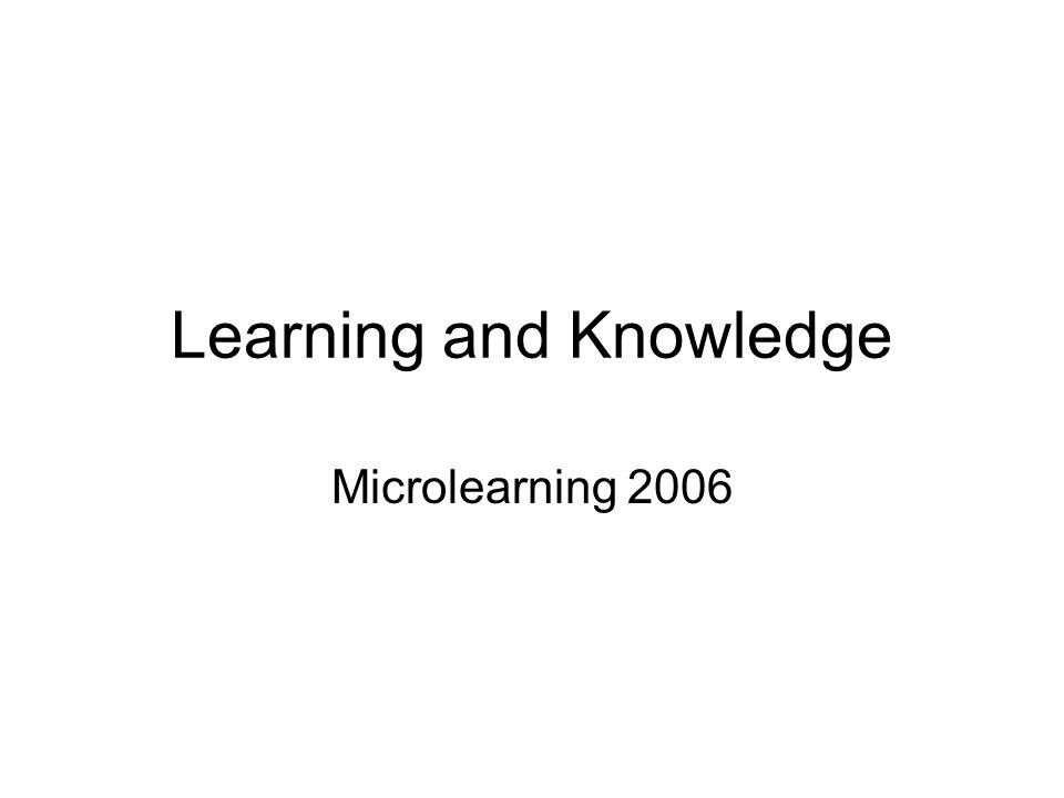 Learning and Knowledge Microlearning 2006