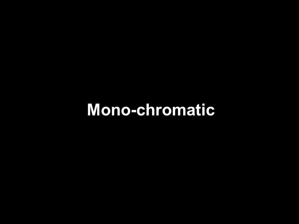 Mono-chromatic