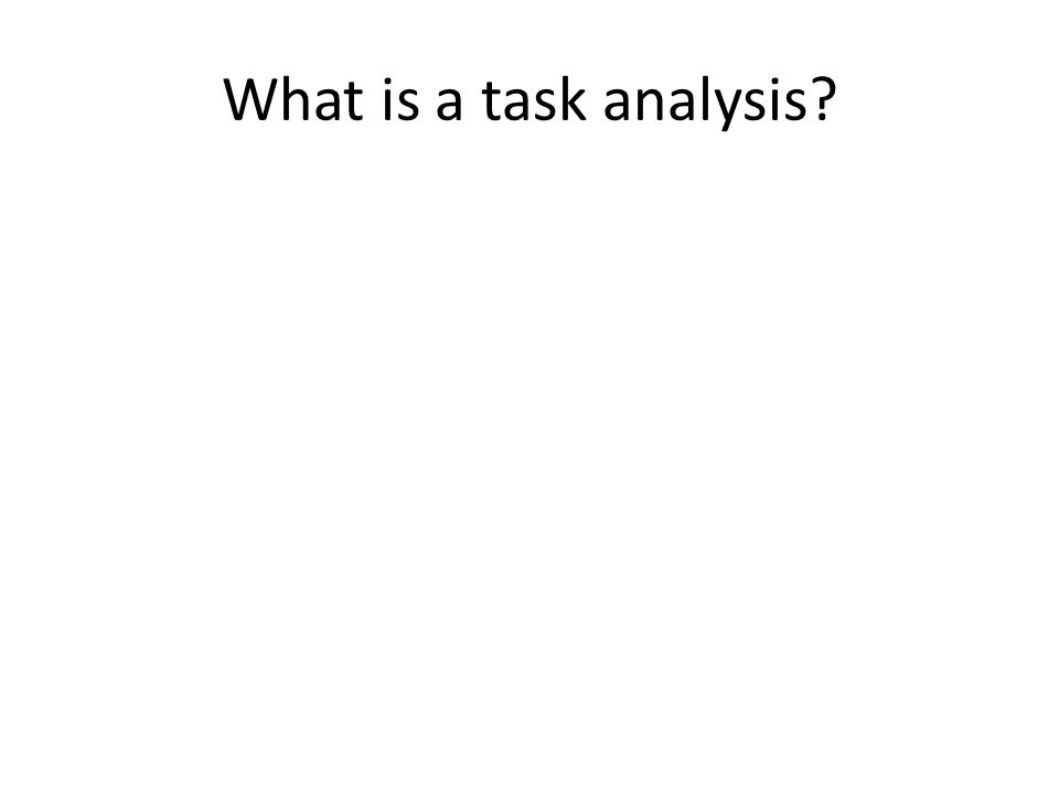 What is a task analysis