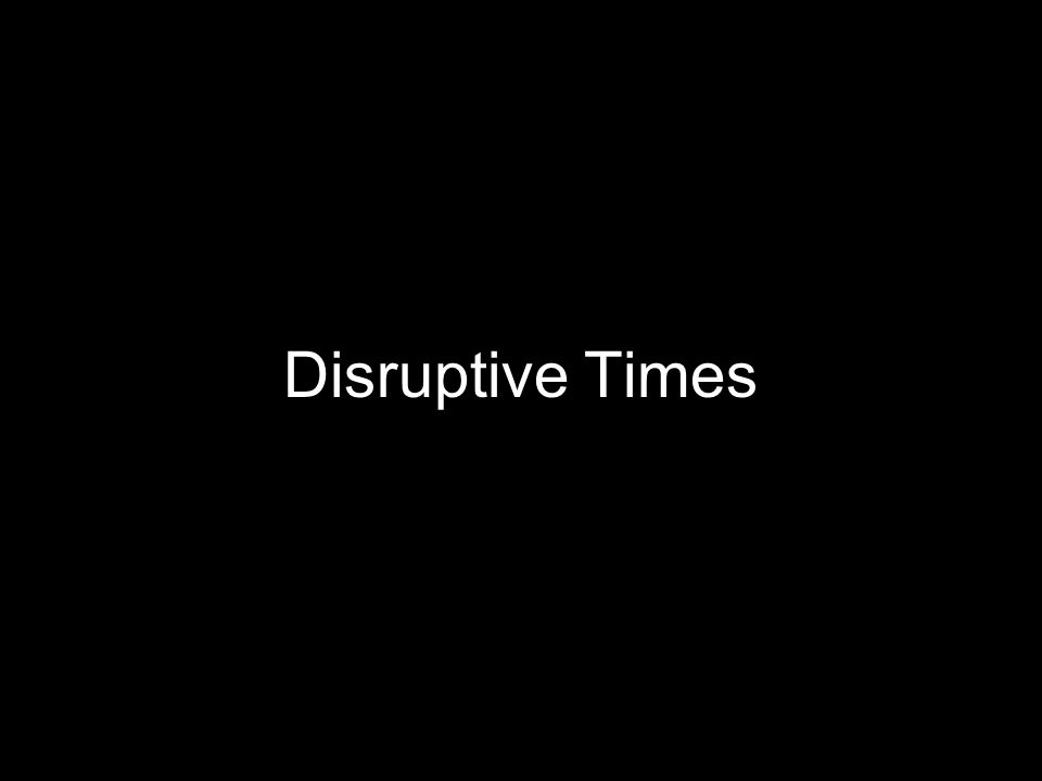 Disruptive Times