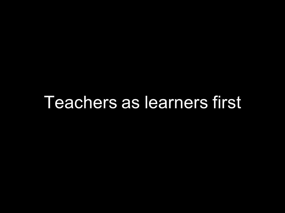 Teachers as learners first