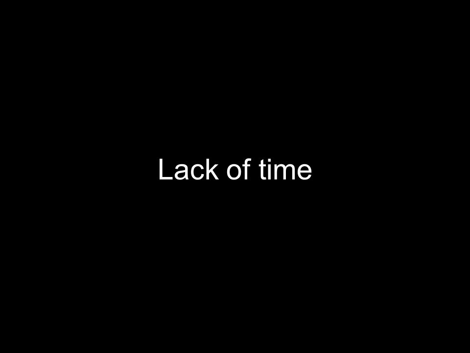 Lack of time