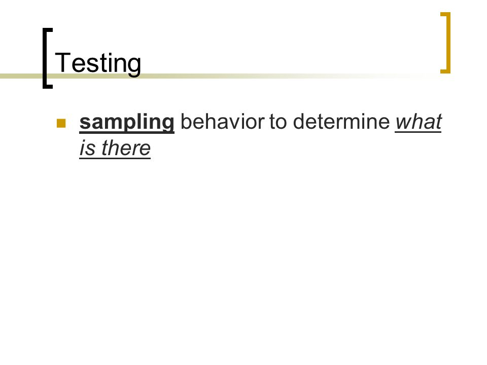 Testing sampling behavior to determine what is there