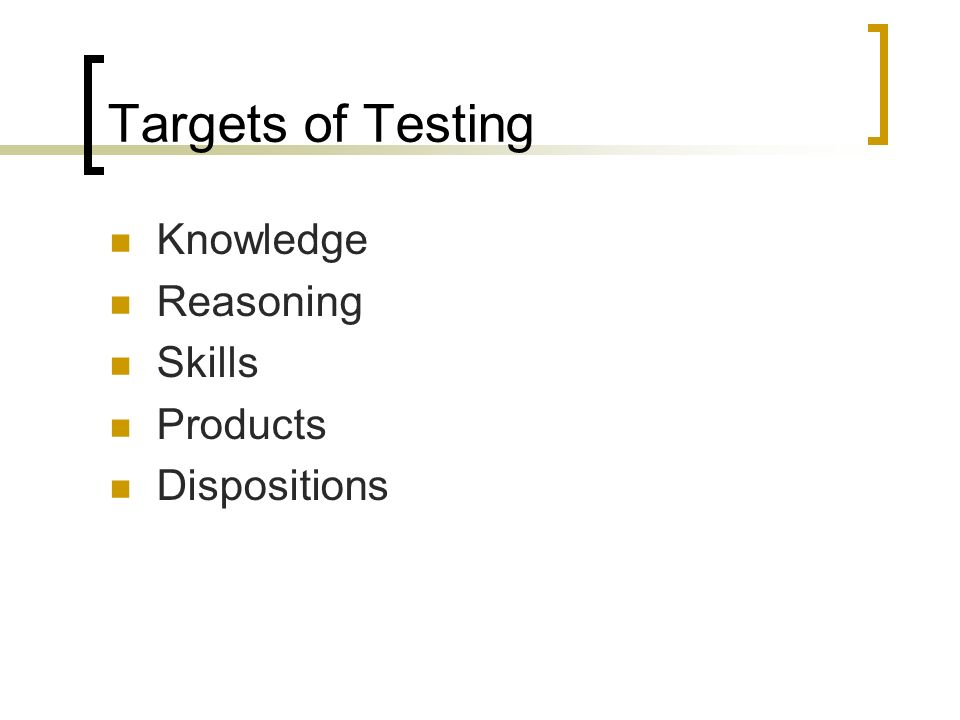 Targets of Testing Knowledge Reasoning Skills Products Dispositions