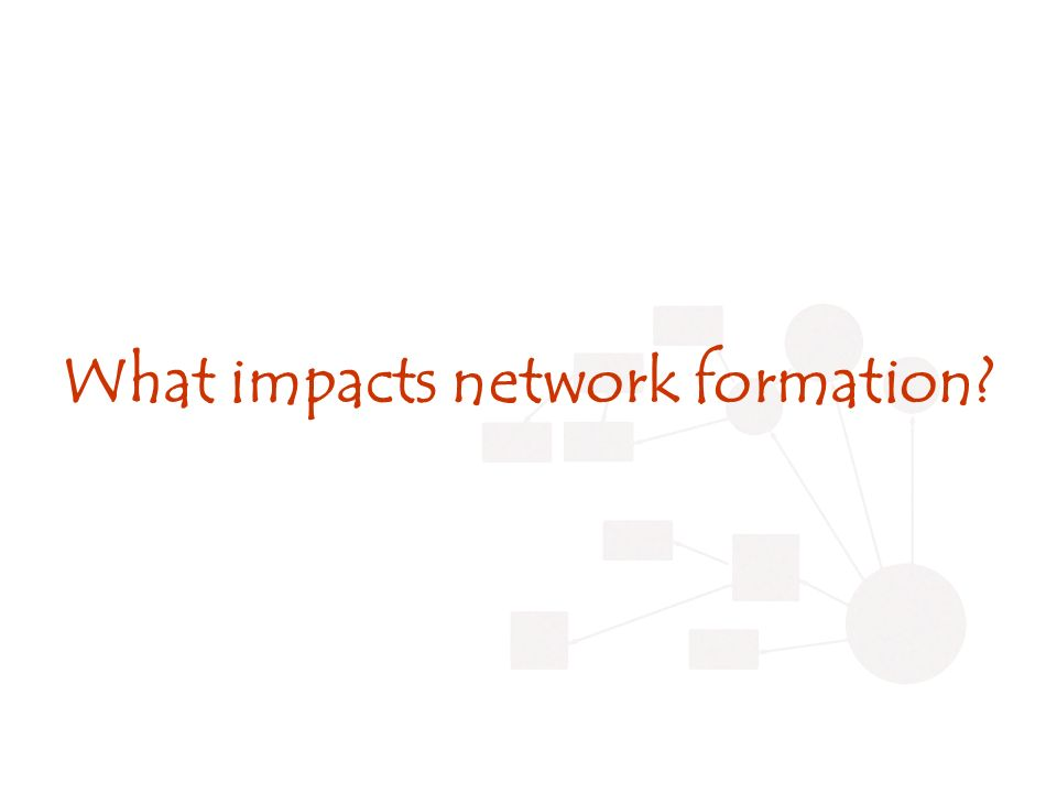 What impacts network formation