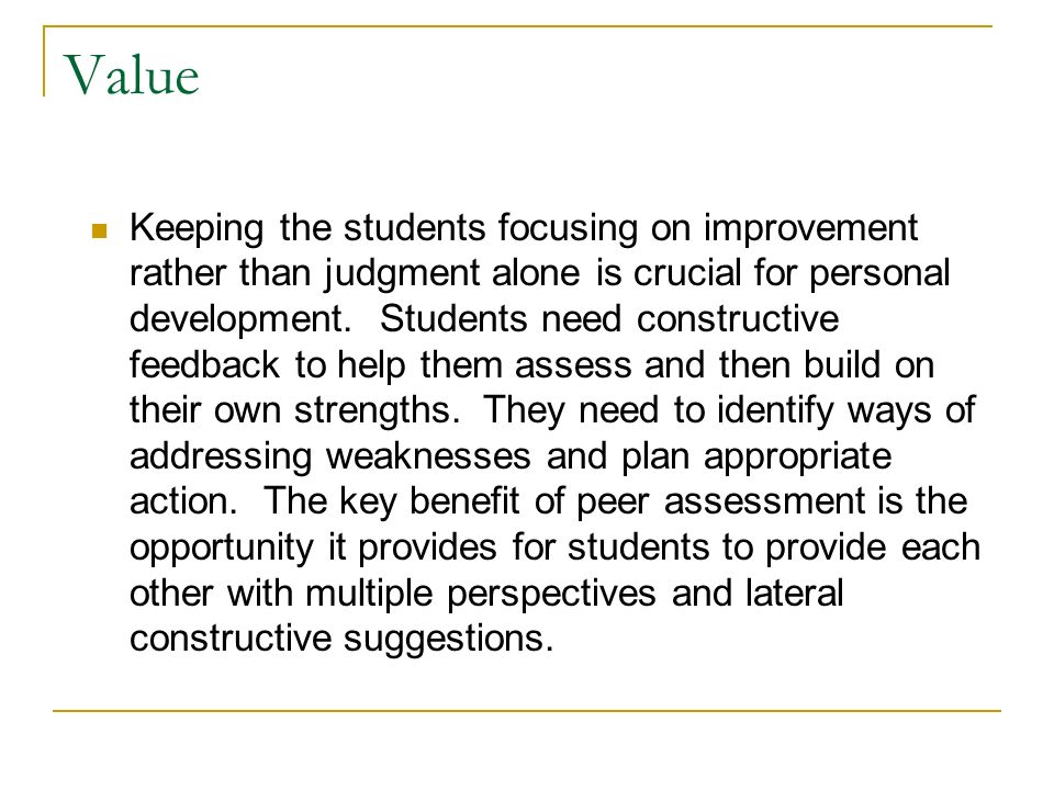 Value Keeping the students focusing on improvement rather than judgment alone is crucial for personal development.