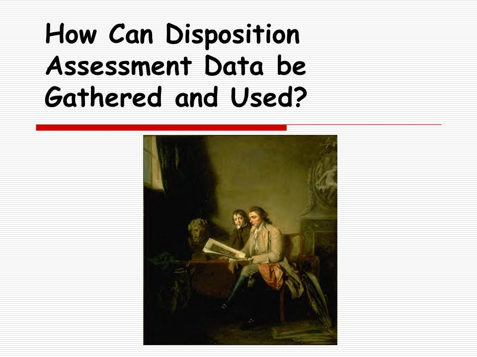 How Can Disposition Assessment Data be Gathered and Used?
