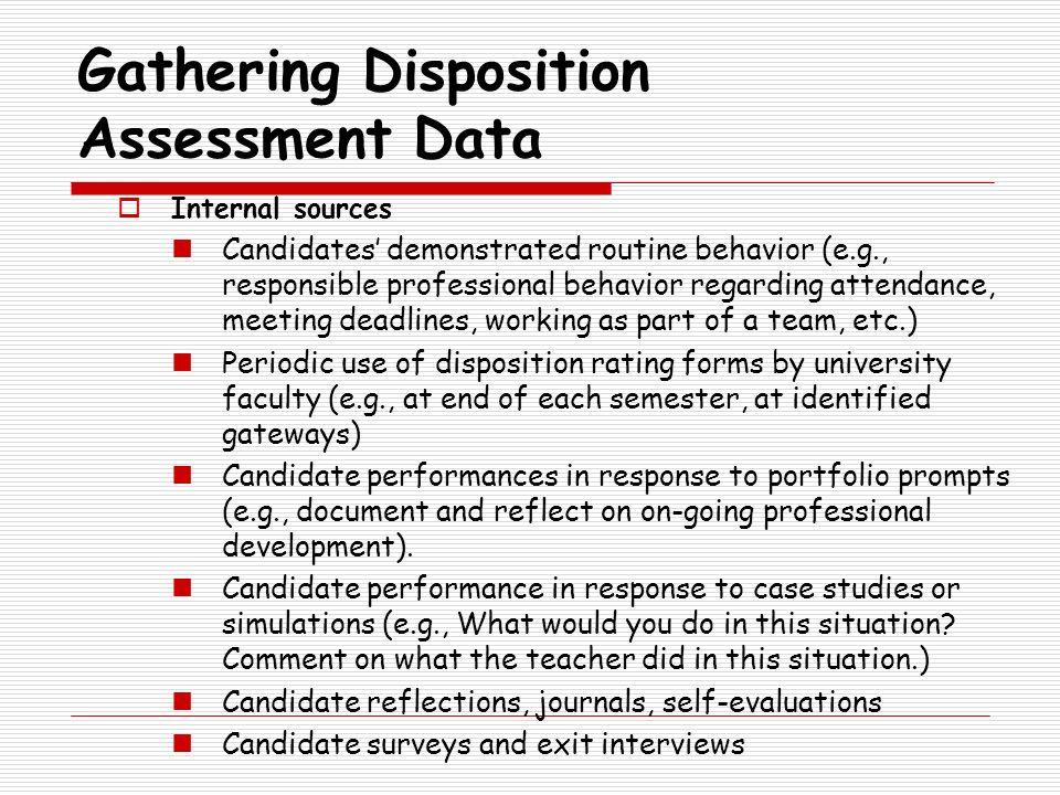Gathering Disposition Assessment Data Internal sources Candidates demonstrated routine behavior (e.g., responsible professional behavior regarding att