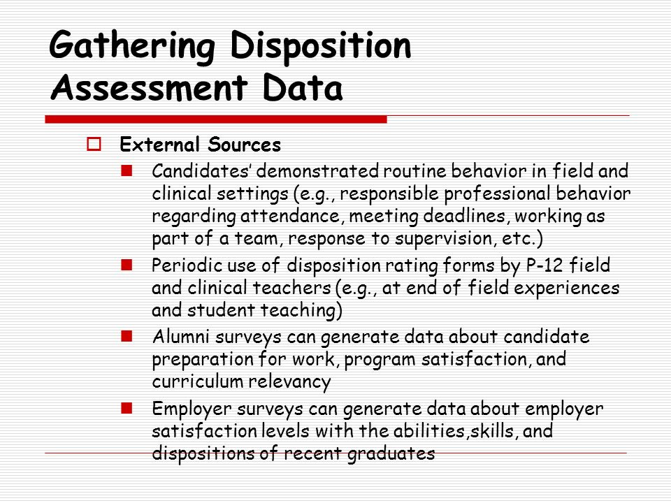 Gathering Disposition Assessment Data External Sources Candidates demonstrated routine behavior in field and clinical settings (e.g., responsible prof