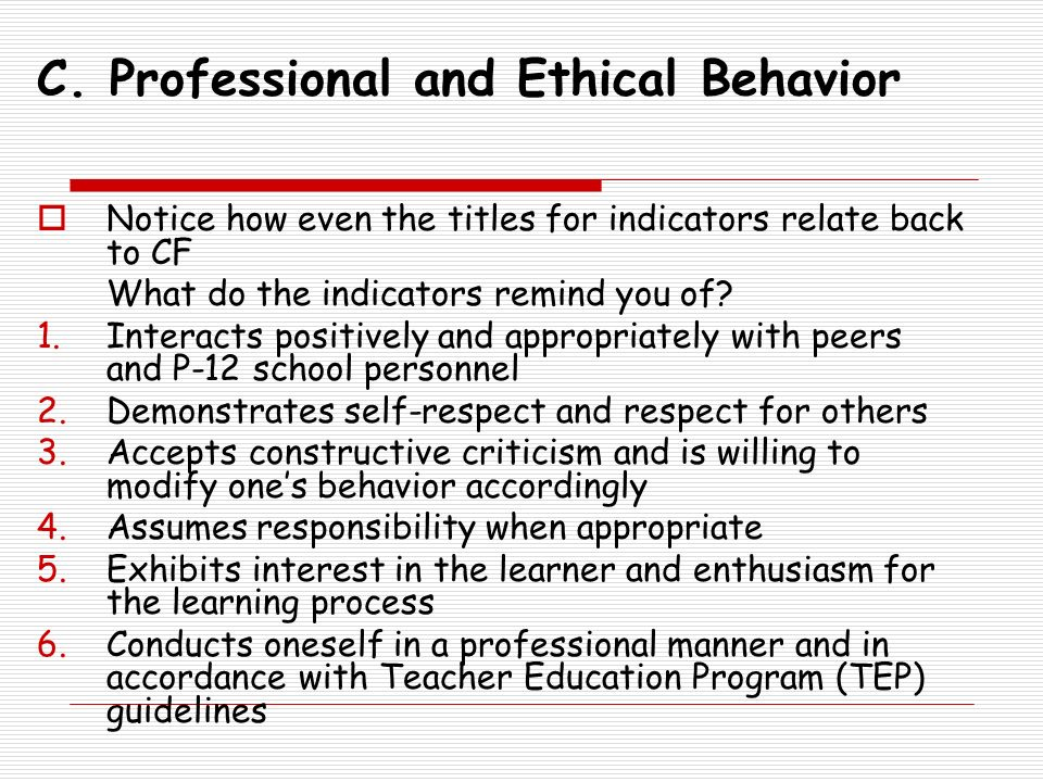 C. Professional and Ethical Behavior Notice how even the titles for indicators relate back to CF What do the indicators remind you of? 1.Interacts pos