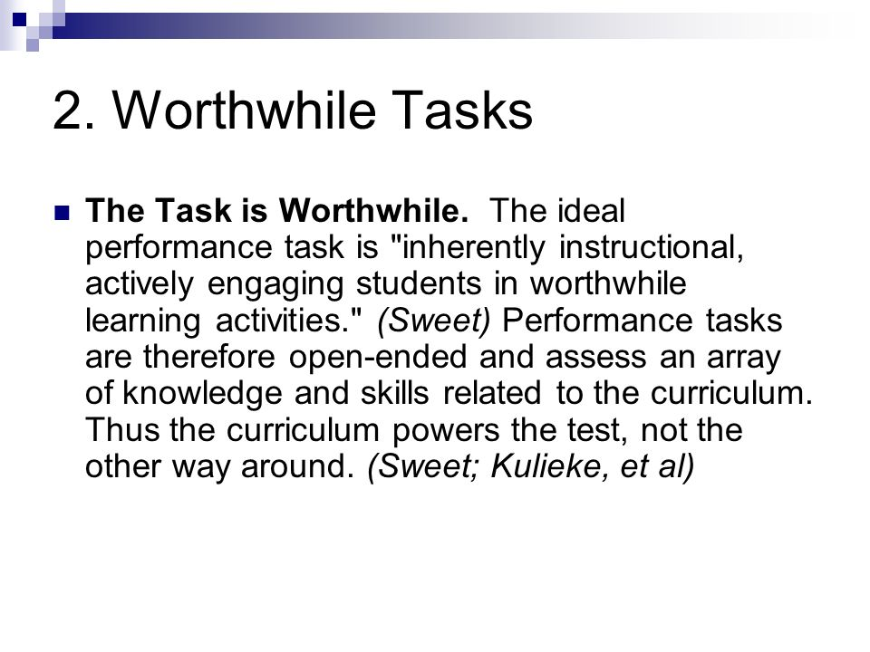 2. Worthwhile Tasks The Task is Worthwhile. The ideal performance task is