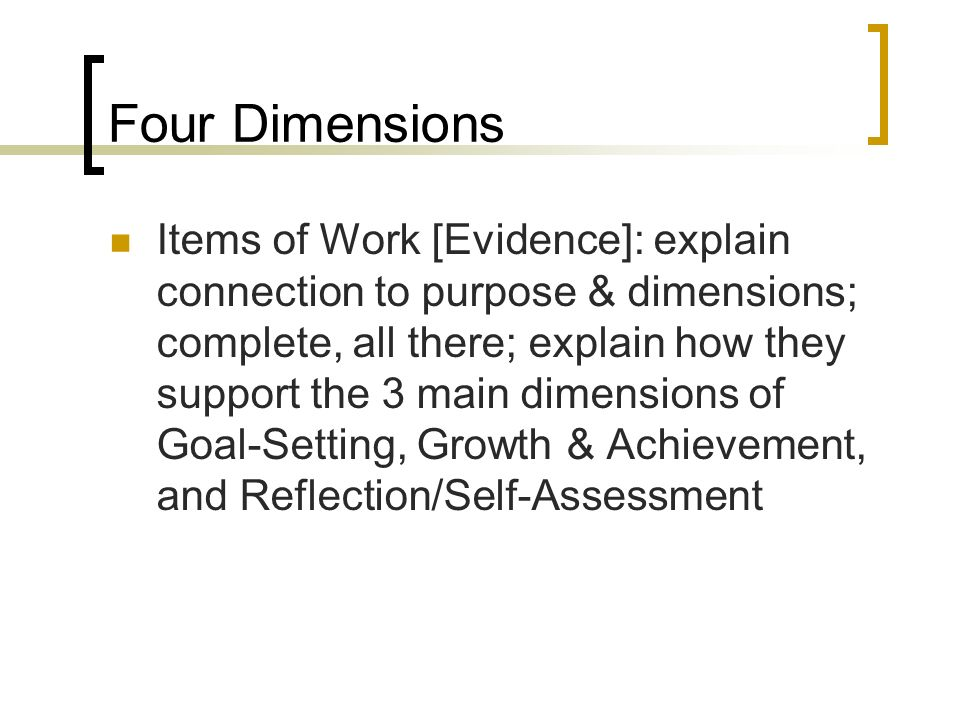 Four Dimensions Items of Work [Evidence]: explain connection to purpose & dimensions; complete, all there; explain how they support the 3 main dimensions of Goal-Setting, Growth & Achievement, and Reflection/Self-Assessment
