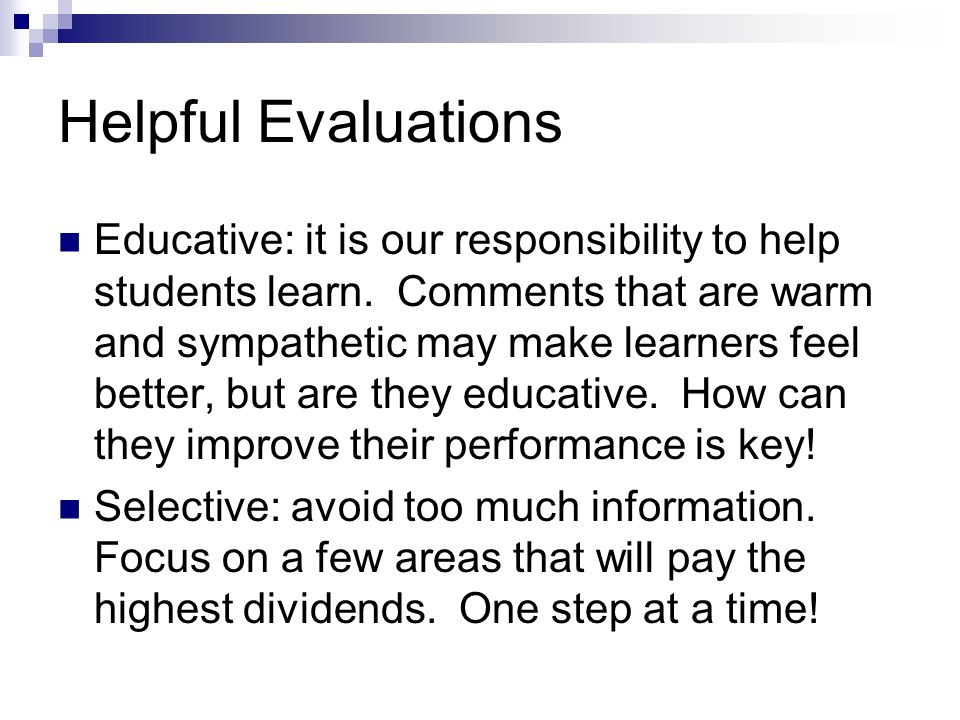 Helpful Evaluations Educative: it is our responsibility to help students learn.