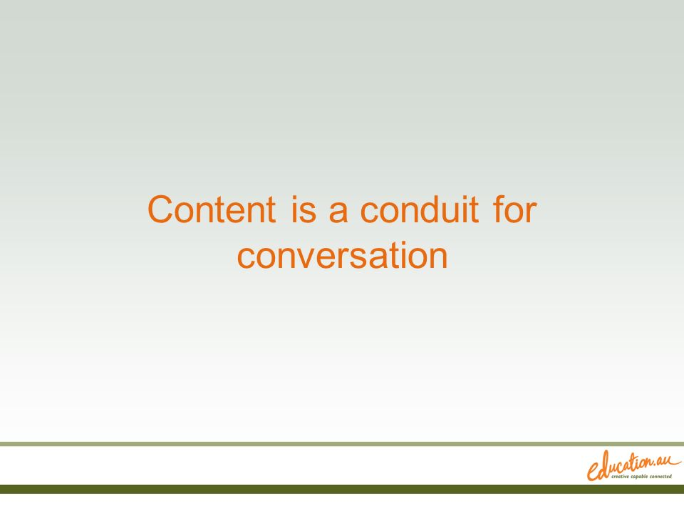 Content is a conduit for conversation