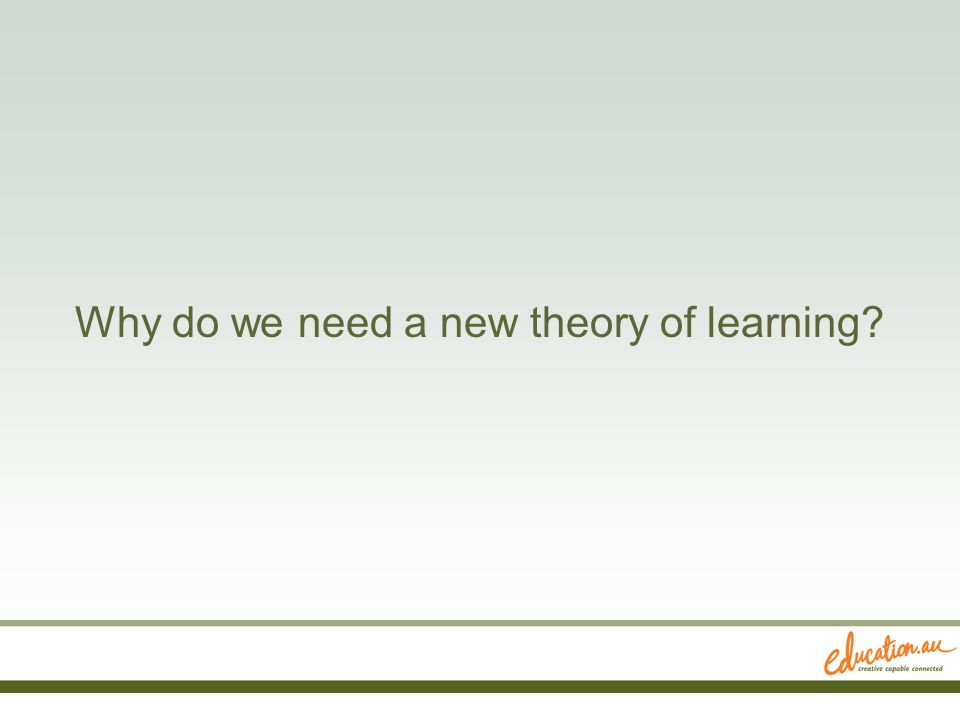 Why do we need a new theory of learning?