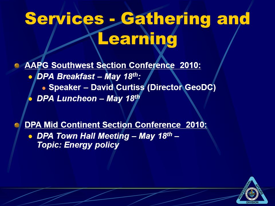 Services - Gathering and Learning AAPG Southwest Section Conference 2010: DPA Breakfast – May 18 th : Speaker – David Curtiss (Director GeoDC) DPA Lun