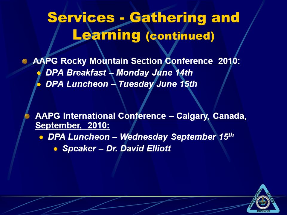 Services - Gathering and Learning (continued) AAPG Rocky Mountain Section Conference 2010: DPA Breakfast – Monday June 14th DPA Luncheon – Tuesday Jun