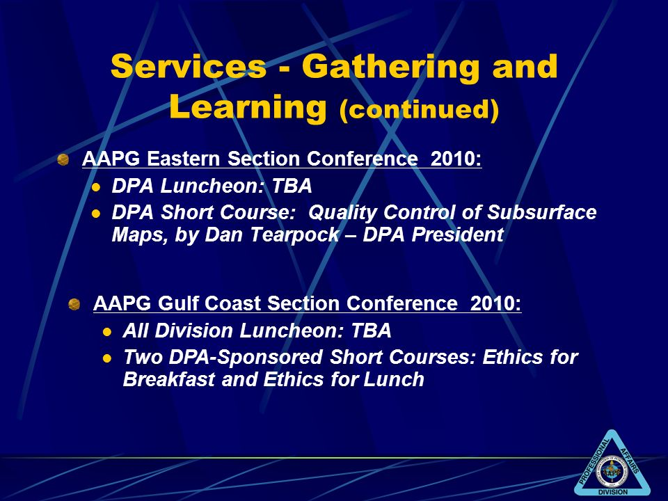 Services - Gathering and Learning (continued) AAPG Eastern Section Conference 2010: DPA Luncheon: TBA DPA Short Course: Quality Control of Subsurface