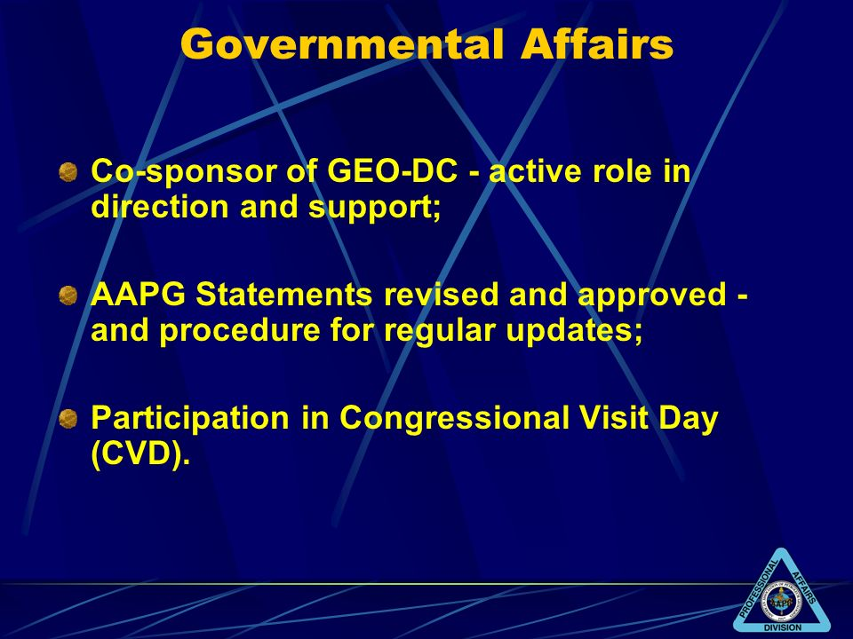 Governmental Affairs Co-sponsor of GEO-DC - active role in direction and support; AAPG Statements revised and approved - and procedure for regular upd