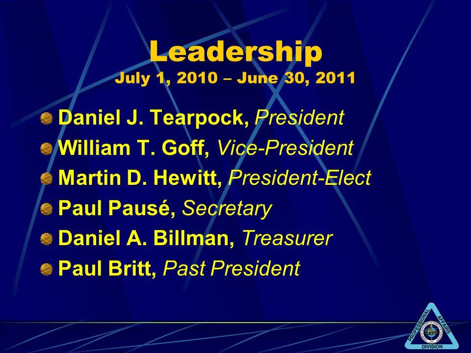 Leadership July 1, 2010 – June 30, 2011 Daniel J. Tearpock, President William T.