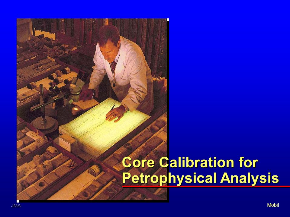 Mobil Core Calibration for Petrophysical Analysis JMA