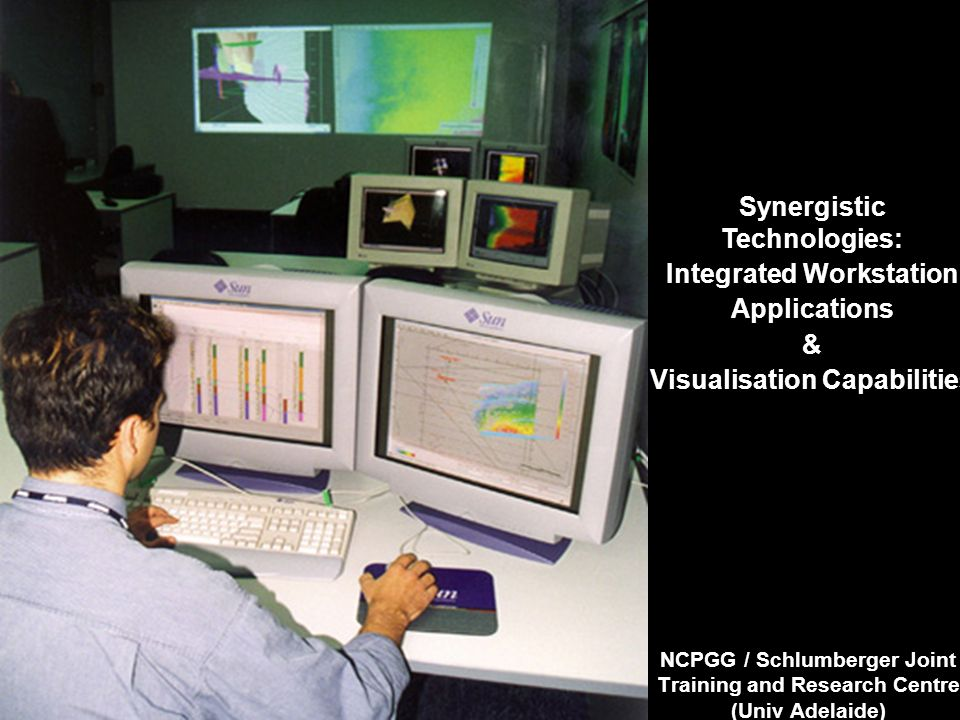 NCPGG / Schlumberger Joint Training and Research Centre (Univ Adelaide) Synergistic Technologies: Integrated Workstation Applications& Visualisation C