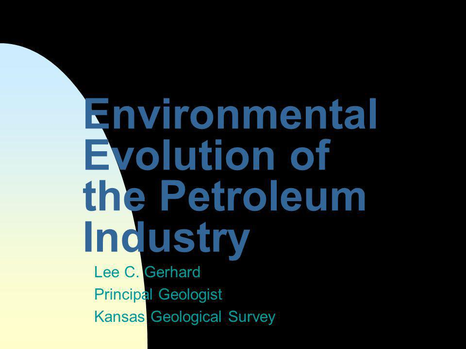 Environmental Evolution of the Petroleum Industry Lee C.
