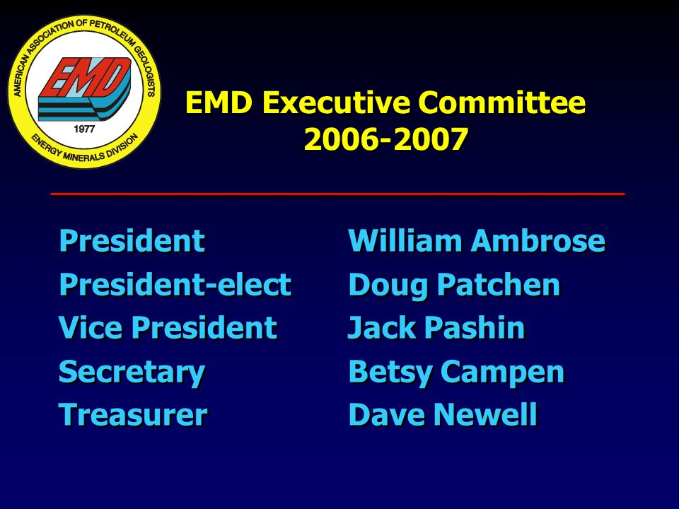 EMD Executive Committee 2006-2007 PresidentWilliam Ambrose President-electDoug Patchen Vice PresidentJack Pashin SecretaryBetsy Campen TreasurerDave Newell PresidentWilliam Ambrose President-electDoug Patchen Vice PresidentJack Pashin SecretaryBetsy Campen TreasurerDave Newell