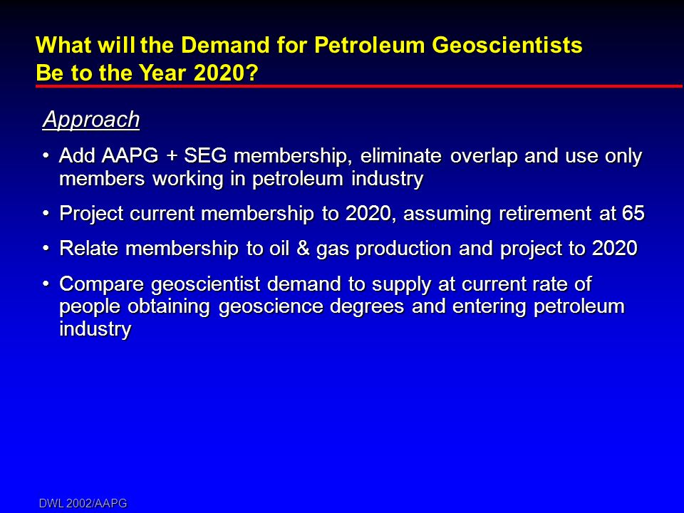 DWL 2002/AAPG Approach Add AAPG + SEG membership, eliminate overlap and use only members working in petroleum industryAdd AAPG + SEG membership, elimi